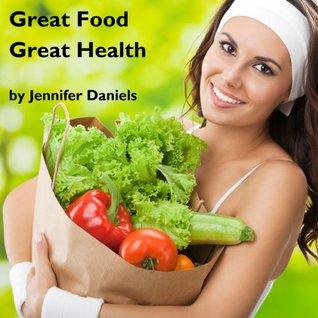 Great Food Great Health  by  Jennifer Daniels