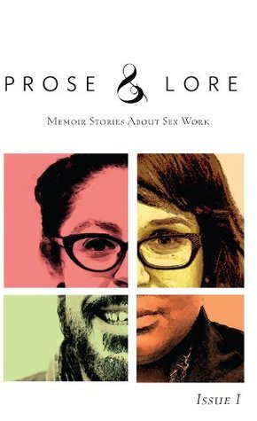 Prose and Lore: Issue 1: Memoir Stories About Sex Work Melissa Petro