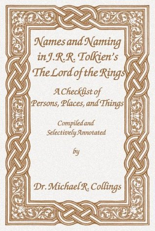 Names and Naming in J.R.R. Tolkiens The Lord of the Rings: A Checklist of Persons, Places, and Things  by  Michael R. Collings