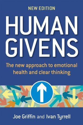 Human Givens: The new approach to emotional health and clear thinking Joe Griffin
