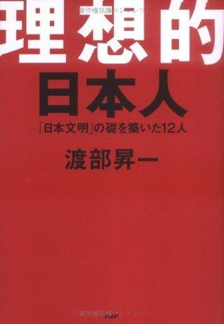 理想的日本人 「日本文明」の礎を築いた12人  by  渡部昇一