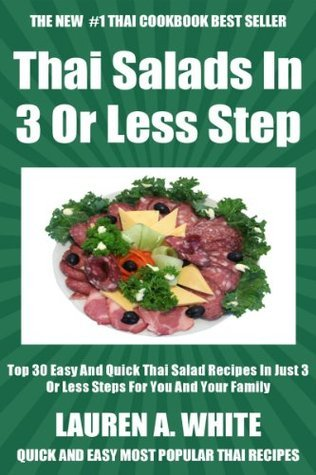 Top 30 Easy And Quick Thai Salad Recipes In Just 3 Or Less Steps  by  Lauren A. White