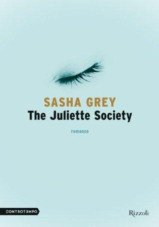 The Juliette Society: La storia piccante dellanno per donne e uomini liberi da inibizioni.  by  Sasha Grey