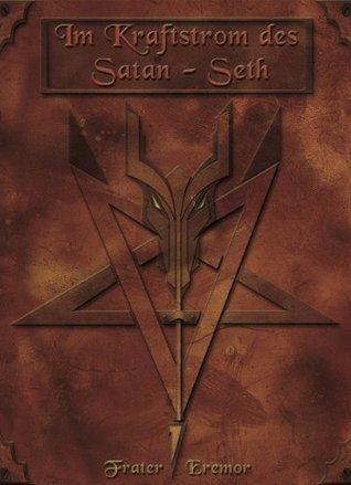 Im Kraftstrom des Satan-Set: Der Pfad der dunklen Einweihung  by  Frater Eremor