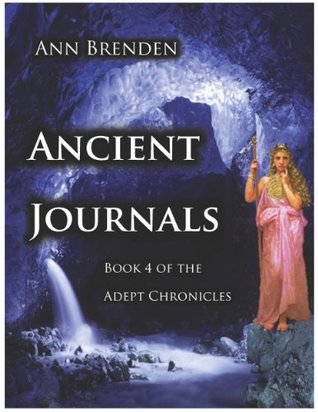 ANCIENT JOURNALS: Book 4 of the Adept Chronicles  by  Ann Brenden