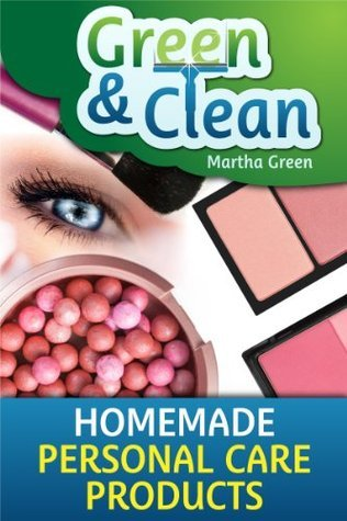 Green and Clean: Homemade Personal Care Products  by  Martha Green