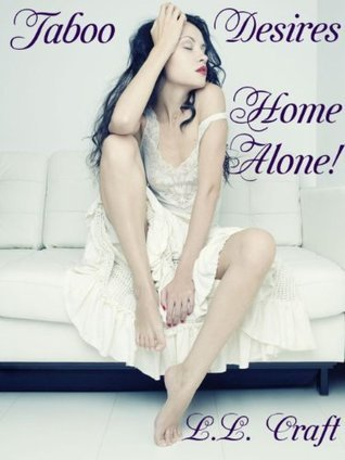 Taboo Desires Home Alone!  by  L.L. Craft