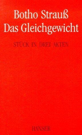 Das Gleichgewicht: Stück in drei Akten  by  Botho Strauß