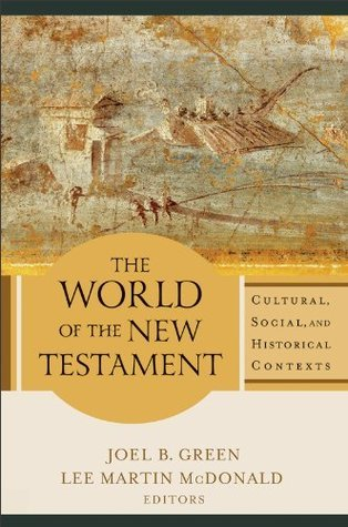 World of the New Testament, The: Cultural, Social, and Historical Contexts  by  Joel B. Green