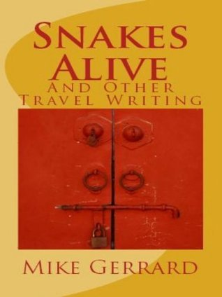 Snakes Alive and Other Travel Writing  by  Mike Gerrard