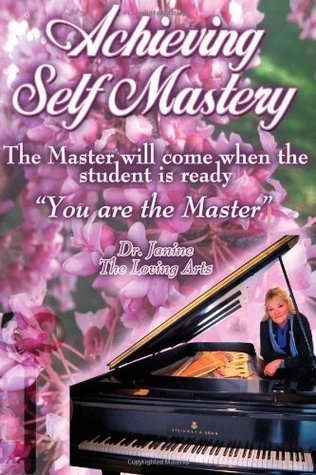 Achieving Self Mastery Dr. Janine Ambrose