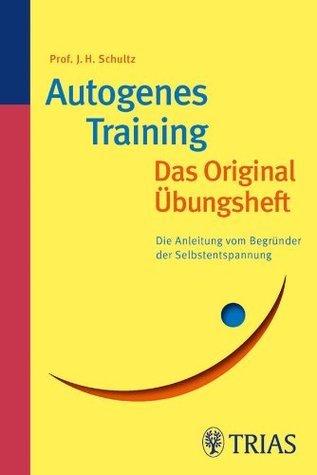 Autogenes Training Das Original-Übungsheft: Die Anleitung vom Begründer der Selbstentspannung J.H. Schultz