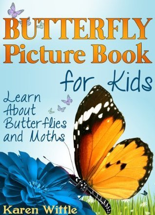 Butterfly Picture Book For Kids: Learn About Butterflies and Moths  by  Karen Wittle