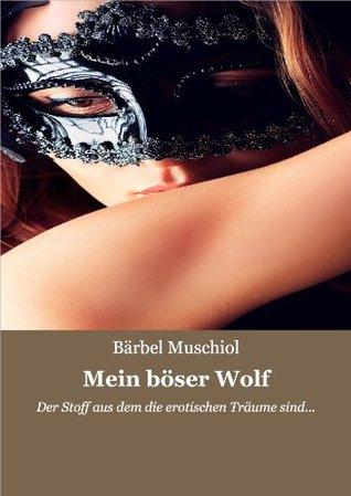Mein böser Wolf: Der Stoff aus dem die erotischen Träume sind... Bärbel Muschiol
