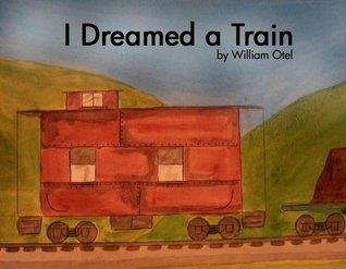 I Dreamed a Train  by  William Otel