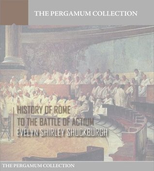 History of Rome to the Battle of Actium  by  Evelyn Shirley Shuckburgh