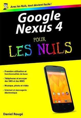 Google Nexus 4 Pour les Nuls Daniel ROUGE