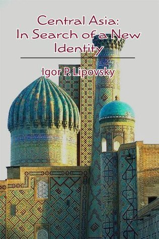 Central Asia: In Search of a New Identity  by  Igor Lipovsky