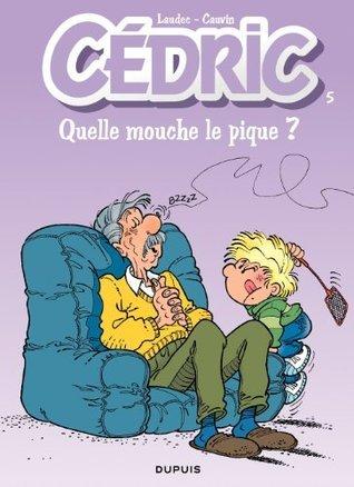 Cédric - 5 - QUELLE MOUCHE LE PIQUE?  by  Raoul Cauvin
