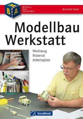 Modellbau-Werkstatt - Werkzeug, Material, Arbeitsplatz. Praxisbuch mit kompakter Material- und Werkzeugkunde für den Modellbauer: Werkzeuge, Materialien, ... CNC-Fräsen, 3D-Printen Berthold Tacke