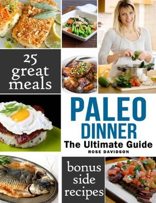 Paleo Dinner: Top 25 Amazing Paleo Diet Dinner Recipes Rose Davidson