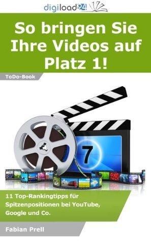 So bringen Sie Ihre Videos auf Platz 1! - 11 Top-Rankingtipps für Spitzenpositionen bei YouTube, Google und Co. Fabian Prell