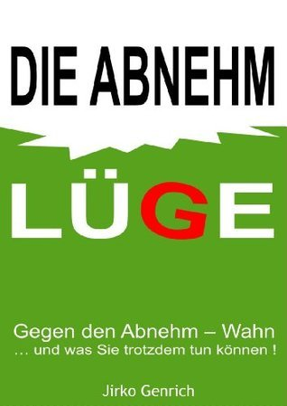 Die Abnehm-Lüge  by  Jirko Genrich
