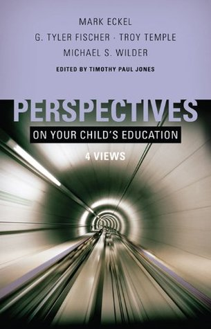 Perspectives on Your Childs Education: Four Views (Perspectives  by  Timothy Paul Jones