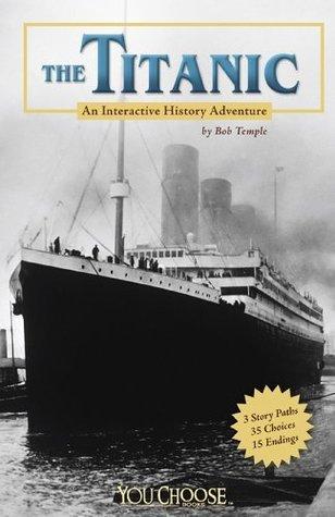 The Titanic: An Interactive History Adventure Bob Temple