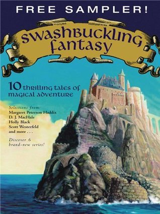 Swashbuckling Fantasy: 10 Thrilling Tales of Magical Adventure  by  Margaret Peterson Haddix