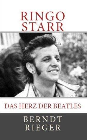 Ringo Starr. Das Herz der Beatles (Die Beatles Tetralogy)  by  Berndt Rieger