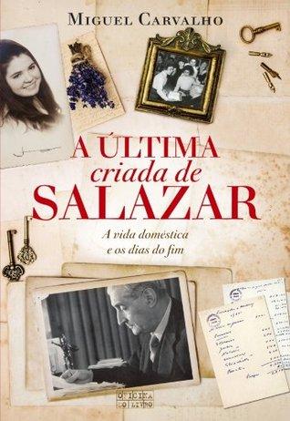 A última criada de Salazar  by  Miguel Carvalho