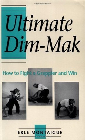 Ultimate Dim-Mak: How To Fight A Grappler And Win Erle Montaigue