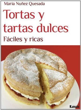 Tortas y tartas dulces, fáciles y ricas  by  María Núñez Quesada