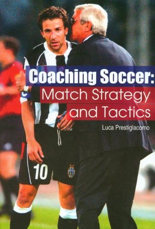 Coaching Soccer: Match Strategy and Tactics  by  Luca Prestigiacomo
