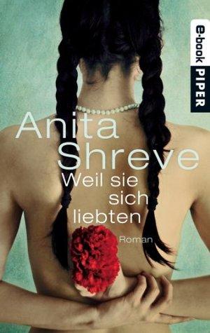 Weil sie sich liebten: Roman Anita Shreve