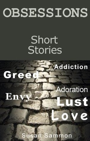 OBSESSIONS - 3 Short Stories With a Twist. Susan Sammon