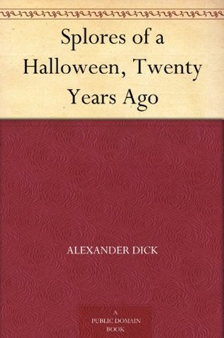 Splores of a Halloween, Twenty Years Ago Alexander Dick
