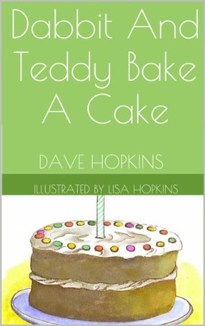 Dabbit And Teddy Bake A Cake Dave Hopkins