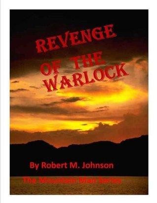 Revenge of the Warlock (The Mountain Man Series) Robert M.  Johnson