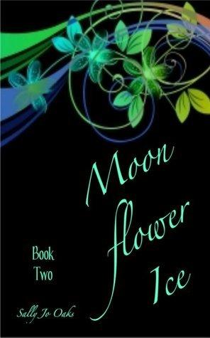 Moonflower Ice - Book Two  by  Sally Jo Oaks