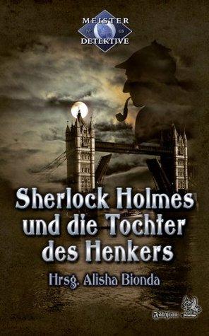 Sherlock Holmes 3: Sherlock Holmes und die Tochter des Henkers: Meisterdetektive  by  Oliver Plaschka