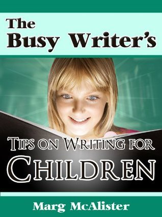 The Busy Writers Tips on Writing for Children Marg McAlister