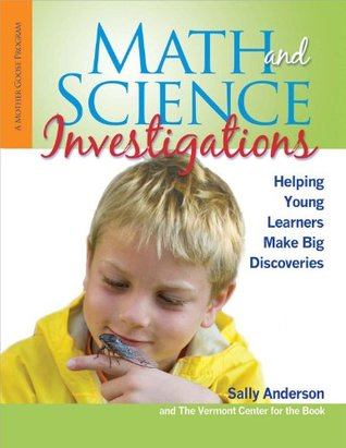 Math and Science Investigations: Helping Young Learners Make Big Discoveries Sally Anderson