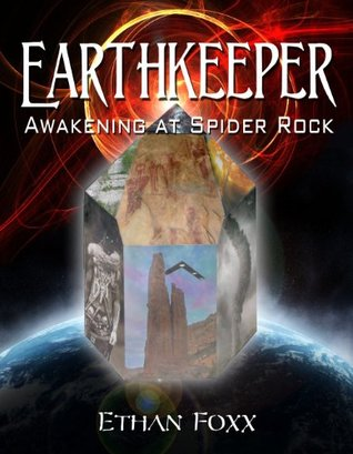 Earthkeeper: Awakening at Spider Rock Ethan Foxx