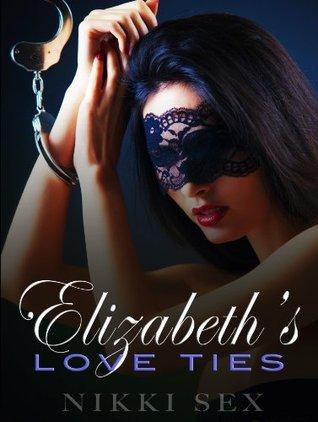 Elizabeths Love Ties (Elizabeth's Sex Stories, #5) Nikki Sex