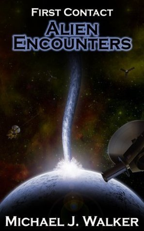 First Contact: Alien Encounters Michael J. Walker
