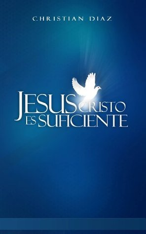 Jesucristo es Suficiente  by  Christian Diaz