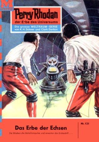 Perry Rhodan 121: Das Erbe der Echsen (Heftroman): Perry Rhodan-Zyklus Die Posbis (Perry Rhodan-Erstauflage) Clark Darlton