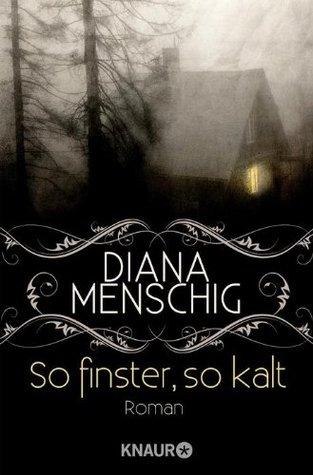 So finster, so kalt  by  Diana Menschig